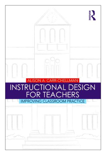 Instructional Design for Teachers Improving Classroom Practice  2011 9780415803243 Front Cover