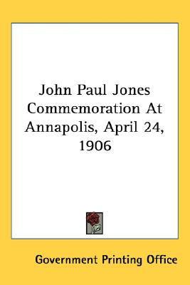John Paul Jones Commemoration at Annapolis, April 24 1906  N/A 9780548435243 Front Cover