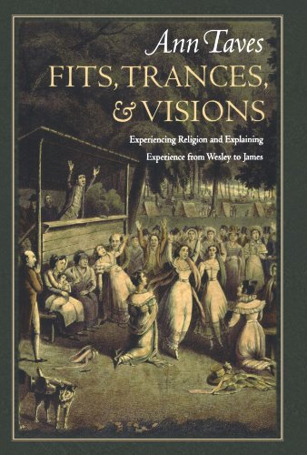 Fits, Trances, and Visions Experiencing Religion and Explaining Experience from Wesley to James  2000 edition cover
