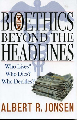 Bioethics Beyond the Headlines Who Lives? Who Dies? Who Decides?  2005 edition cover