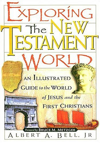 Exploring the New Testament World : An Illustrated Guide to the World of Jesus and the First Christians  1998 edition cover
