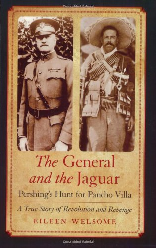General and the Jaguar Pershing's Hunt for Pancho Villa: A True Story of Revolution and Revenge  2007 edition cover