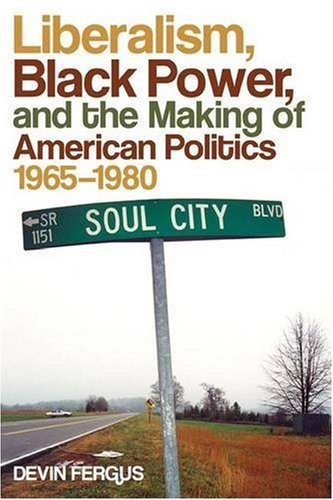 Liberalism, Black Power, and the Making of American Politics, 1965-1980   2009 edition cover