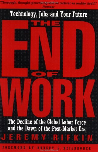 End of Work The Decline of the Global Labor Force and the Dawn of the Post-Market Era  1996 edition cover
