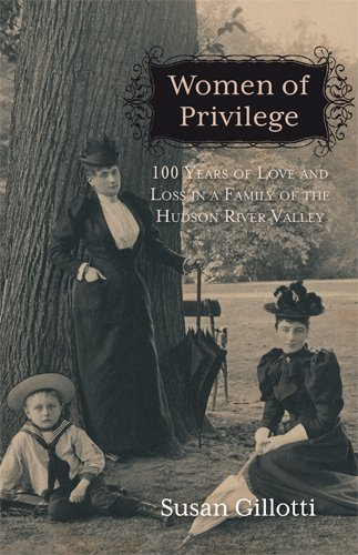 Women of Privilege: 100 Years of Love & Loss in a Family of the Hudson River Valley  2013 edition cover