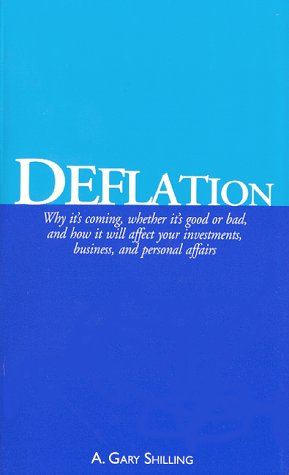Deflation Why It's Coming, Whether It's Good or Bad, and How It Will Affect Your Investments, Your Business, and Your Personal Affairs N/A edition cover