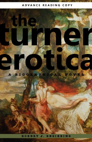 Turner Erotica A Biographical Novel  2013 9780983300243 Front Cover