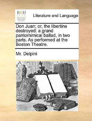 Don Juan; or, the Libertine Destroyed A grand pantomimical ballad, in two parts. As performed at the Boston Theatre N/A edition cover