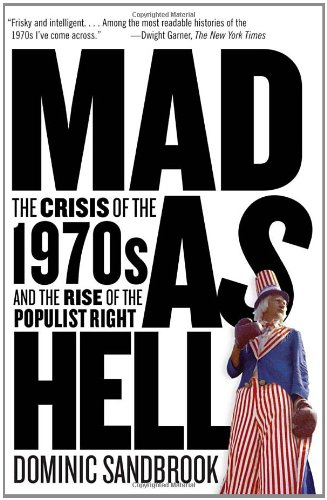 Mad as Hell The Crisis of the 1970s and the Rise of the Populist Right  2012 edition cover