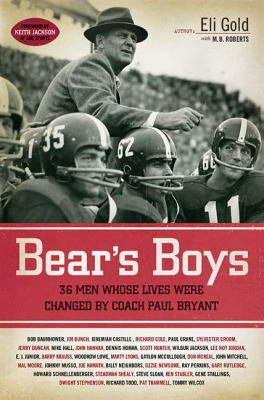 Bear's Boys 36 Men Whose Lives Were Changed by Coach Paul Bryant  2007 9781401603243 Front Cover