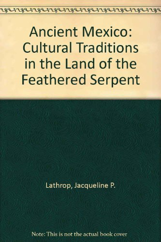 Ancient Mexico Cultural Traditions in the Land of the Feathered Serpent 10th (Revised) edition cover