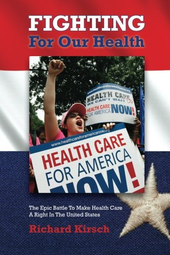 Fighting for Our Health The Epic Battle to Make Health Care a Right in the United States  2011 edition cover