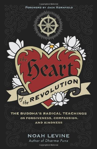 Heart of the Revolution The Buddha's Radical Teachings on Forgiveness, Compassion, and Kindness  2011 9780061711244 Front Cover