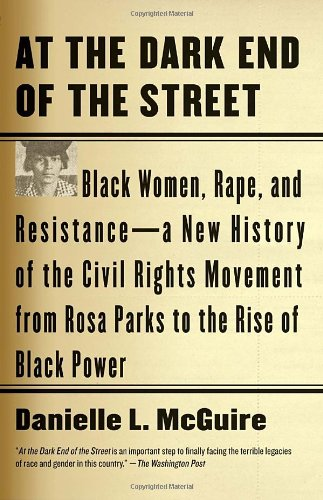 At the Dark End of the Street Black Women, Rape, and Resistance--A New History of the Civil Rights Movement from Rosa Parks to the Rise of Black Power  2011 edition cover
