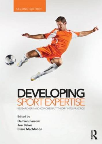 Developing Sport Expertise Researchers and Coaches Put Theory into Practice 2nd 2013 edition cover