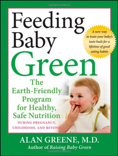Feeding Baby Green The Earth-Friendly Program for Healthy, Safe Nutrition During Pregnancy, Childhood, and Beyond  2009 edition cover
