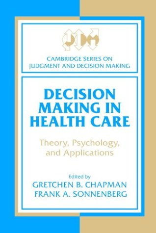 Decision Making in Health Care Theory, Psychology, and Applications  2003 9780521541244 Front Cover