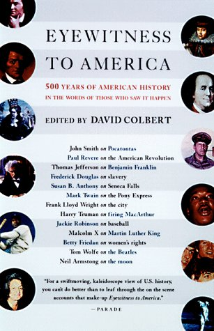Eyewitness to America 500 Years of American History in the Words of Those Who Saw It Happen  1998 9780679767244 Front Cover