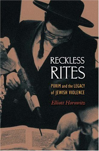 Reckless Rites Purim and the Legacy of Jewish Violence  2006 edition cover
