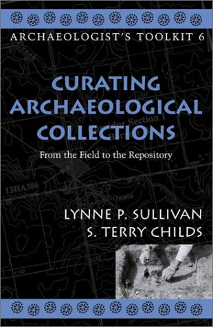 Curating Archaeological Collections From the Field to the Repository  2003 edition cover