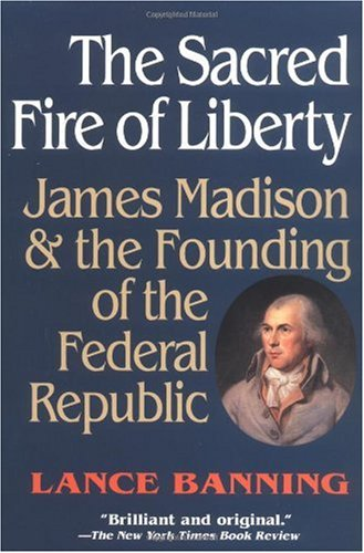 Sacred Fire of Liberty James Madison and the Founding of the Federal Republic  1998 edition cover