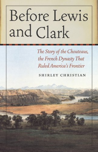 Before Lewis and Clark The Story of the Chouteaus, the French Dynasty That Ruled America's Frontier  2009 edition cover