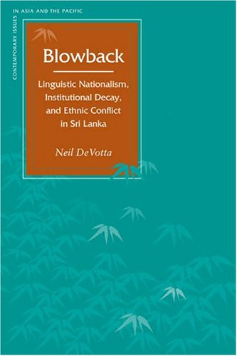 Blowback Linguistic Nationalism, Institutional Decay, and Ethnic Conflict in Sri Lanka  2004 9780804749244 Front Cover