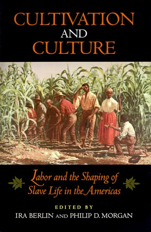 Cultivation and Culture Labor and the Shaping of Slave Life in the Americas  1993 edition cover