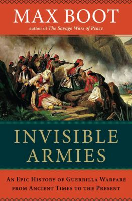 Invisible Armies An Epic History of Guerrilla Warfare from Ancient Times to the Present  2012 edition cover