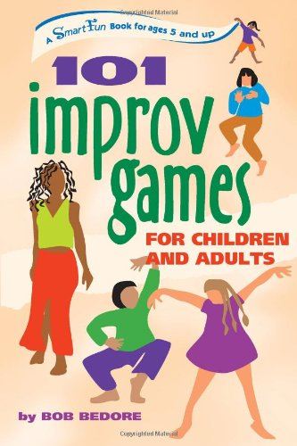 101 Improv Games for Children and Adults A Smart Fun Book for Ages 5 and Up  2003 9780897934244 Front Cover