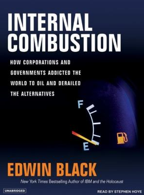 Internal Combustion: How Corporations and Governments Addicted the World to Oil and Subverted the Alternatives  2006 9781400153244 Front Cover