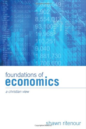 Foundations of Economics A Christian View  2010 9781556357244 Front Cover
