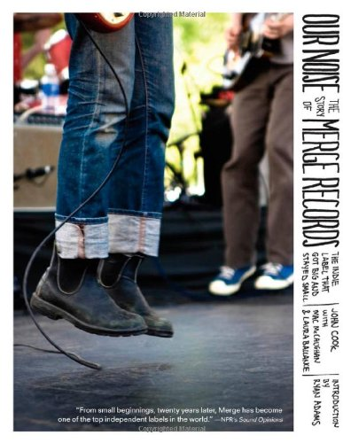 Our Noise The Story of Merge Records, the Indie Label That Got Big and Stayed Small  2009 edition cover