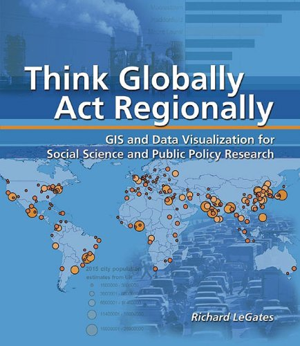 Think Globally, Act Regionally GIS and Data Visualization for Social Science and Public Policy Research  2005 edition cover