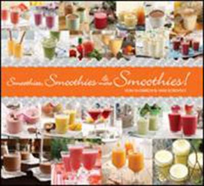 Smoothies, Smoothies and More Smoothies!   2011 9781936140244 Front Cover