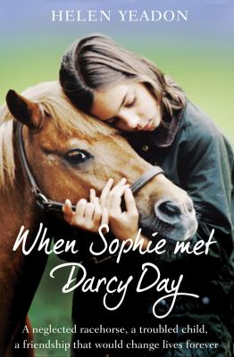 When Sophie Met Darcy Day A Neglected Ex-Racehorse, a Troubled Child, a Freindship That Would Change Lives Forever  2010 edition cover