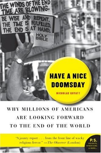 Have a Nice Doomsday Why Millions of Americans Are Looking Forward to the End of the World N/A 9780061152245 Front Cover