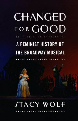 Changed for Good A Feminist History of the Broadway Musical  2010 edition cover