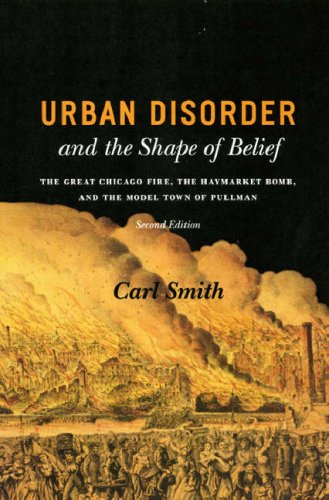 Urban Disorder and the Shape of Belief The Great Chicago Fire, the Haymarket Bomb, and the Model Town of Pullman 2nd 2007 9780226764245 Front Cover