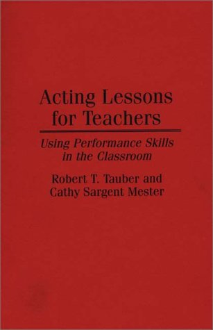 Acting Lessons for Teachers Using Performance Skills in the Classroom  1994 9780275948245 Front Cover