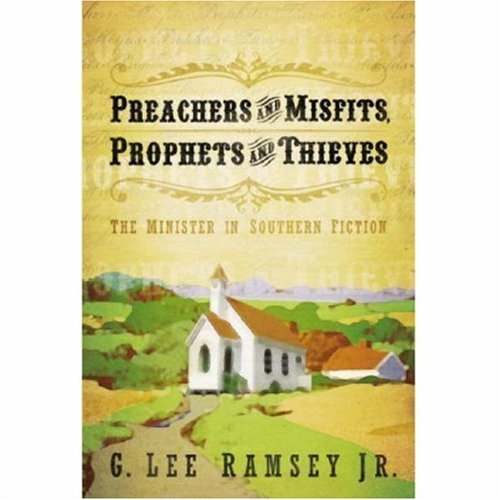 Preachers and Misfits, Prophets and Thieves The Minister in Southern Fiction  2008 9780664232245 Front Cover