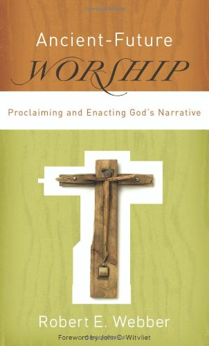 Ancient-Future Worship Proclaiming and Enacting God's Narrative  2008 edition cover