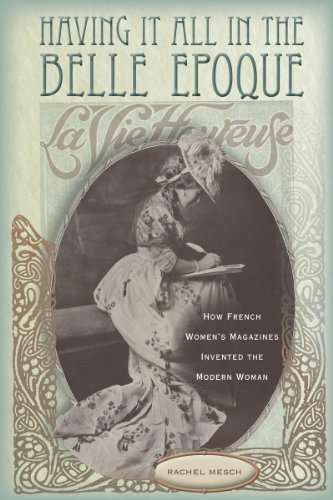 Having It All in the Belle Epoque How French Women's Magazines Invented the Modern Woman  2013 edition cover