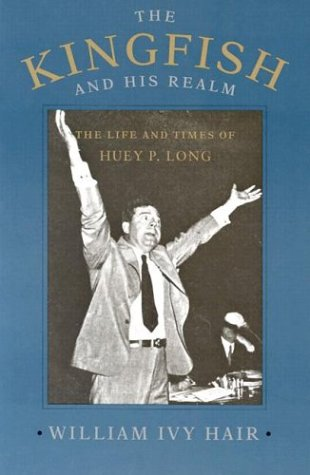 Kingfish and His Realm The Life and Times of Huey P. Long N/A edition cover