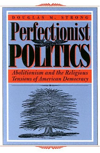 Perfectionist Politics Abolitionism and the Religious Tensions of American Democracy  2001 edition cover