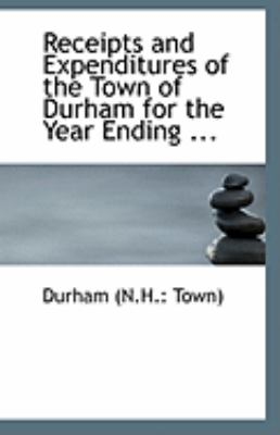 Receipts and Expenditures of the Town of Durham for the Year Ending  N/A 9781113296245 Front Cover