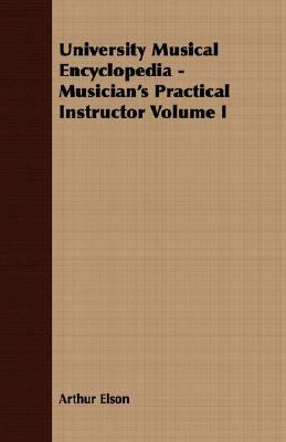 University Musical Encyclopedia - Musician's Practical Instructor  N/A 9781406774245 Front Cover
