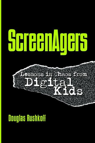 ScreenAgers Lessons in Chaos from Digital Kids  2006 9781572736245 Front Cover