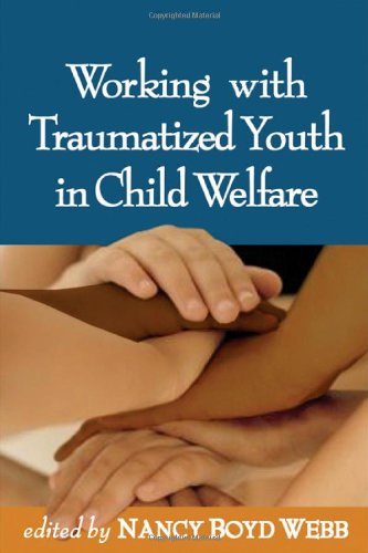 Working with Traumatized Youth in Child Welfare   2006 edition cover