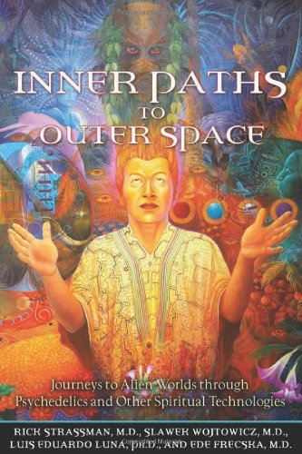 Inner Paths to Outer Space Journeys to Alien Worlds Through Psychedelics and Other Spiritual Technologies  2008 edition cover
